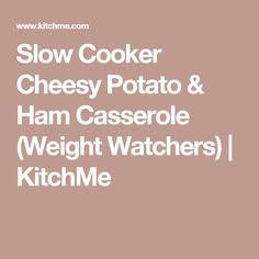 Slow Cooker Cheesy Potato & Ham Casserole (Weight Watchers) | KitchMe
