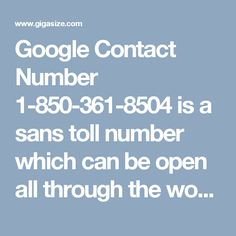 Google Contact Number 1-850-361-8504 is a sans toll number which can be open all through the world and subsequent to dialing this number you will be diverted to our best most technical support officials who will give you the most ideal answer for your issues. You will be furnished with the penny percent answer for your issues. For more information http://www.monktech.net/google-contact-number.html