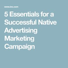 5 Essentials for a Successful Native Advertising Marketing Campaign