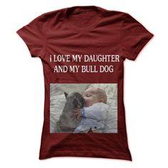 i LOVE MY DAUGHTER AND MY BULLDOG