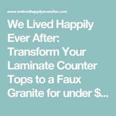 We Lived Happily Ever After: Transform Your Laminate Counter Tops to a Faux Granite for under $25
