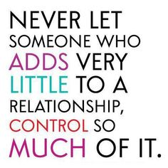 Never let someone who adds very little to a relationship, control so much... | Unknown Picture Quotes | Quoteswave