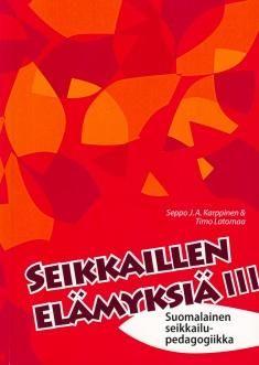 Seikkaillen elämyksiä : III, Suomalainen seikkailupedagogiikka. Suomalaisen seikkailupedagogiigan nykytila ja historia. Teos perustuu Seppo J.A. Karppisen ja Timo Latomaan tekemään tutkimukseen elämys- ja seikkailupedagogiikan tilasta Suomessa.