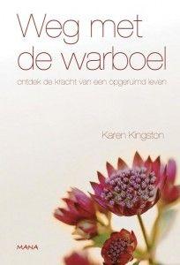 weg met de warboel van Karen Kingston. Een geweldig boek ! Heb het zelf reeds 2x gelezen en het blijft inspireren!
