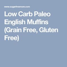 Low Carb Paleo English Muffins (Grain Free, Gluten Free)