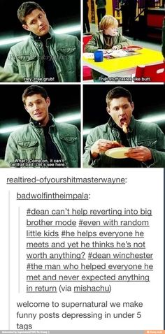 """""""Everyone he meets""""? I wouldn't go that far. (That's Sam. You've got the wrong brother.) Dean helps who he wants. And innocents. And children."""