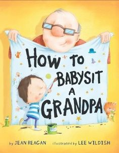 How To Babysit a Grandpa by Jean Reagan: Cutest book EVER! Grandpa has come to babysit... But who is the real babysitter? The young boy has to keep his grandpa entertained, make sure he takes his nap, feed him a snack, play with him and keep him safe until the parents come back home. Best when read from the lap of a grandpa! #Books #Kids
