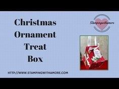 Stamping With Amore: Christmas Ornament Treat Box