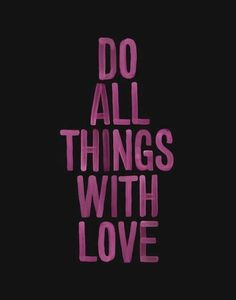 DO ALL THINGS WITH LOVE. #CBquotes #love