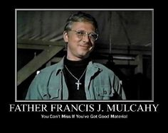 Father Francis J.P. Mulcahy- Spreading the Word of God Everywhere, One Sermon at a Time. Brought to you by M.A.S.H. 4077 and the Capitol