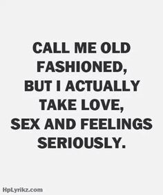 Old fashioned .. But completely true about me
