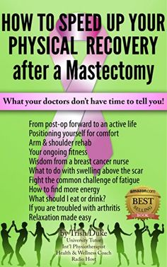 "'Mastectomy Recovery"" Book 3 ""How To Speed Up Your Physical Recovery After A Mastectomy"": What your doctors don't have time to tell you!"