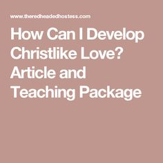 How Can I Develop Christlike Love? Article and Teaching Package