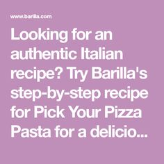 Looking for an authentic Italian recipe? Try Barilla's step-by-step recipe for Pick Your Pizza Pasta for a delicious meal!