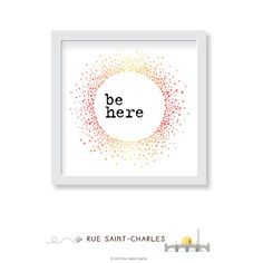 be here printable art motivational quote by RueSaintCharles