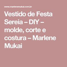 Vestido de Festa Sereia – DIY – molde, corte e costura – Marlene Mukai
