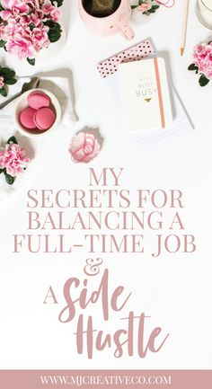 My Secrets for Balancing a Full-Time Job & a Side Hustle | MJ Creative Co.