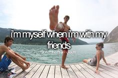 i'm myself when i'm with my friends