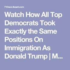 Watch How All Top Democrats Took Exactly the Same Positions On Immigration As Donald Trump | Mark Simone | 710 WOR