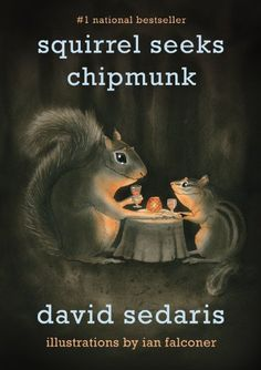 Squirrel Seeks Chipmunk: A Modest Bestiary by David Sedaris. $11.19. Author: David Sedaris. Publisher: Back Bay Books; Reprint edition (October 4, 2011). Save 20% Off!