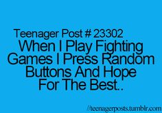 Teenager Posts! I do this mostly on vidoe games because most of the time I don't even know what the game is even called!