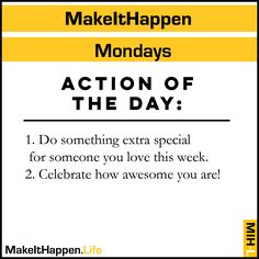 Do something extra special for someone you love this week.  Celebrate how awesome you are!  • Visit https://www.makeithappen.life/ • #motivation #success #inspiration #inspirational #entrepreneur #business #quotes #love #fitness