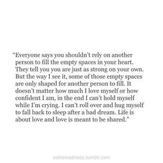 Exactly! I don't HAVE to be alone. God didn't make me to walk by myself. I'm supposed to be loved by someone. Maybe NOW that'll be understood.