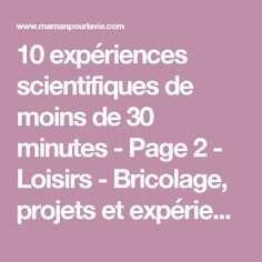 10 expériences scientifiques de moins de 30 minutes - Page 2 - Loisirs - Bricolage, projets et expériences - Mamanpourlavie.com