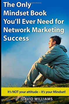 The Only Mindset Book You'll Ever Need for Network Marketing Success: It's NOT your Attitude - It's your Mindset! by David Williams http://www.amazon.com/dp/1500666971/ref=cm_sw_r_pi_dp_cAysub1T79EBP