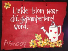 Liefde blom waar dit gepamperlang word. __[AShooP-Tuinkuns/FB] #Afrikaans #HappilyEverAfter ♡ Quotes #lovequotes Aniversary Wishes, Rain Quotes, Craft Projects, Projects To Try, Garden Works, Afrikaanse Quotes, Wooden Christmas Trees, 90th Birthday, Wedding Quotes