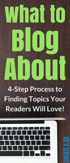 What to Blog About - Finding article topics your readers will love!   Blogging Tips   http://createandgo.co/what-to-blog-about/