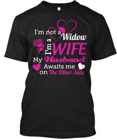 I'm not a  Widow I'm a WIFE Husband My Awaits me The Other Side on