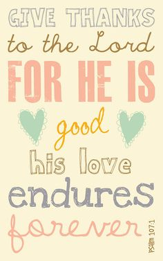 Love this! Giving Thanks ...Every Day. Give thanks to the Lord for he is good. His love endures forever. #Quotes #scripture #inspiration