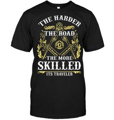 THE HARDER THE ROAD THE MORE SKILLED ITS TRAVELER