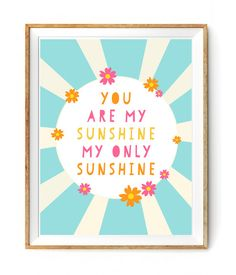 You are My Sunshine My Only Sunshine by FloralPhilosopher on Etsy, $5.00