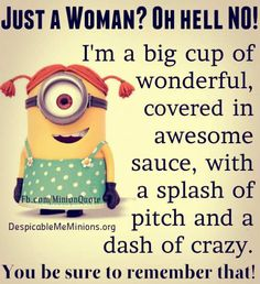 JUST A WOMAN? OH HELL NO! #minions #women #inspire