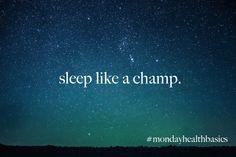 MONDAY BASICS: sleep like a champ. — good food + you