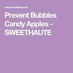 Prevent Bubbles Candy Apples - SWEETHAUTE