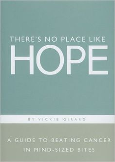 There's No Place Like Hope: A Guide to Beating Cancer in Mind-Sized Bites: A Book of Hope, Help and Inspiration for Cancer Patients and Their Fami: Vickie Girard, Dan Zadra, Kobi Yamada: 9781932319705: Amazon.com: Books