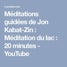 Méditations guidées de Jon Kabat-Zin : Méditation du lac : 20 minutes - YouTube
