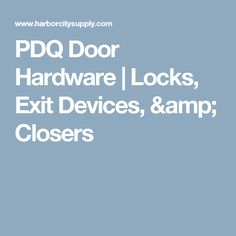PDQ Door Hardware | Locks, Exit Devices, & Closers