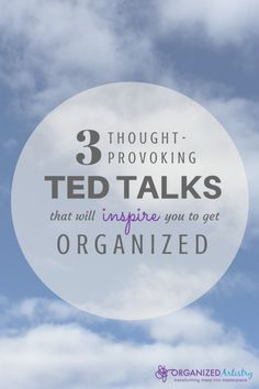3 Thought-Provoking Ted Talks That Will Inspire You to Get Organized | organizedartistry.com