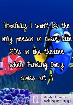 Hopefully I won't be the only person in their late 20's in the theater when Finding Dory comes out :) Technically, I'm in my thirties, but the sentiment is the same though! Ha!