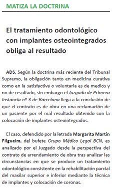 En nuestra página web encontrareis completa la parte de la revista Actualidad del Derecho Sanitario que se hace eco de una sentencia de éxito de GRUPO MÉDICO-LEGAL BCN http://www.grupomedicolegalbcn.com/wp-content/uploads/el-tratamiento-odontologico-con-implantes-osteointegrados-obliga-al-resultado-actualidad-del-derecho-sanitario.pdf