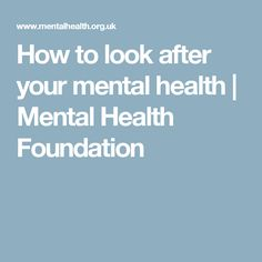 How to look after your mental health | Mental Health Foundation
