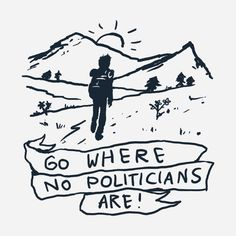 Go where no politicians are   Design by Fox Shiver