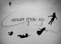 just never grow up….