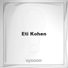 Eti Kohen: Page about Eti Kohen #member #website #sysoon #about