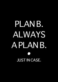 "So many times I laugh because Plan B should have been Plan A to begin with. Plan A was faster and not so hard.  Then again: Try to talk your way out of a fight, the creep thinks you're a coward. you reply: ""Oh well Plan B."" Then you deck the creep, and you realize all your acts were Plan A to begin with."