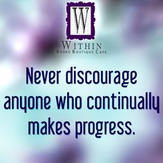 Never discourage anyone who continually makes progress. #WithinBoutique #Quotes #Inspiration